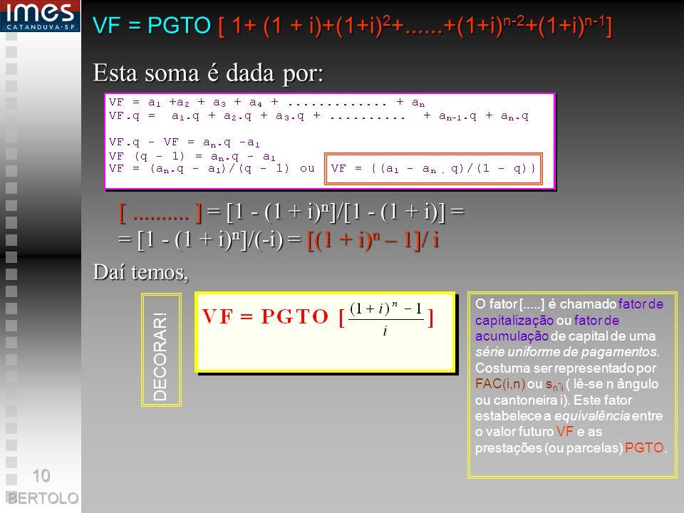 VF = PGTO [ 1+ (1 + i)+(1+i)2+......+(1+i)n-2+(1+i)n-1]